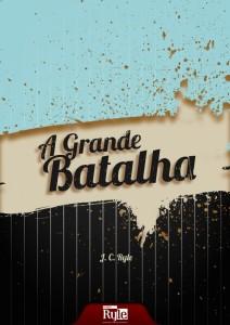Book Cover: A Grande Batalha - J. C. Ryle