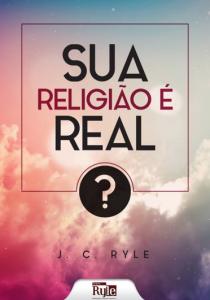 Book Cover: Sua Religião é Real? - J. C. Ryle