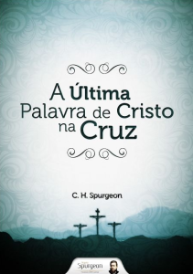 Book Cover: A Última Palavra de Cristo na Cruz - Spurgeon